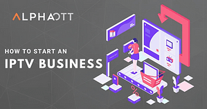 How to Start an IPTV Business